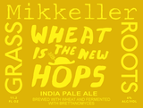 Mikkeller Grassroots Wheat is the New Hops