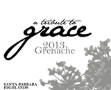 A Tribute to Grace Santa Barbara Highlands Vineyard Grenache 2013