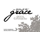 A Tribute to Grace Santa Barbara Highlands Vineyard Grenache 2014