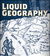 Liquid Geography